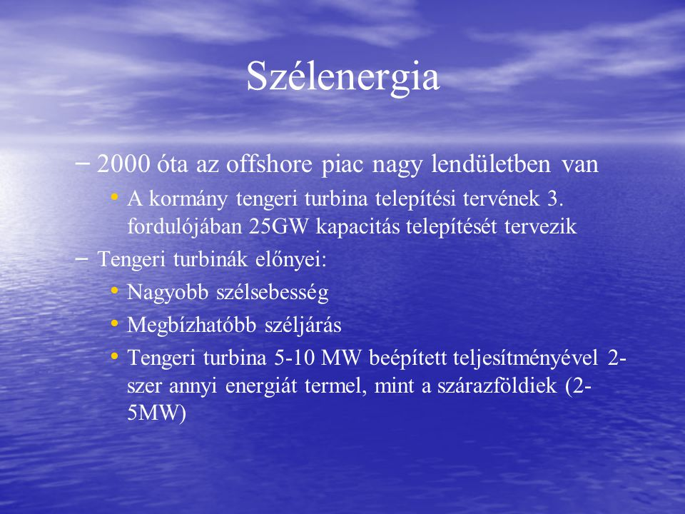 Szélenergia – – 2000 óta az offshore piac nagy lendületben van A kormány tengeri turbina telepítési tervének 3.