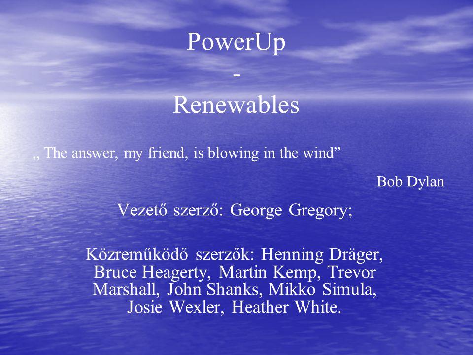PowerUp - Renewables Vezető szerző: George Gregory; Közreműködő szerzők: Henning Dräger, Bruce Heagerty, Martin Kemp, Trevor Marshall, John Shanks, Mikko Simula, Josie Wexler, Heather White.