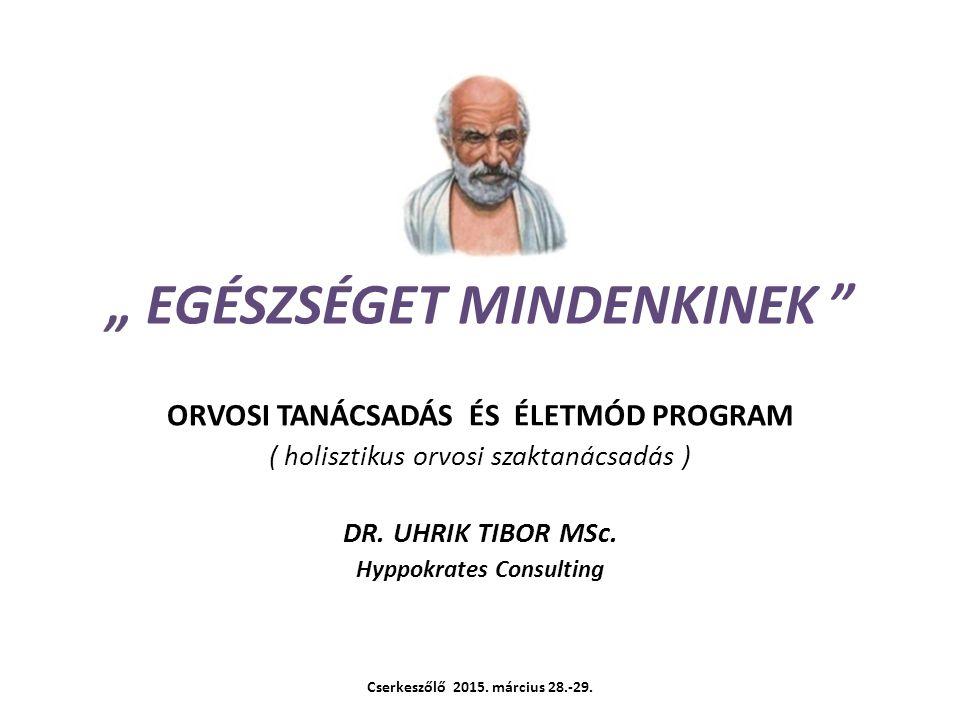 """"""" EGÉSZSÉGET MINDENKINEK """" ORVOSI TANÁCSADÁS ÉS ÉLETMÓD PROGRAM ( holisztikus orvosi szaktanácsadás ) DR. UHRIK TIBOR MSc. Hyppokrates Consulting Cser"""