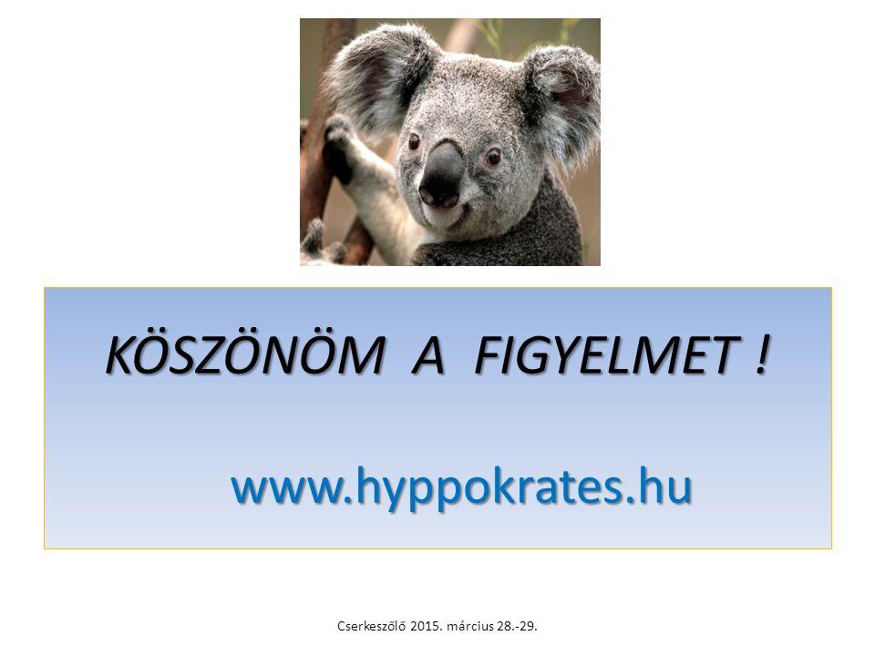 KÖSZÖNÖM A FIGYELMET ! www.hyppokrates.hu Cserkeszőlő 2015. március 28.-29.