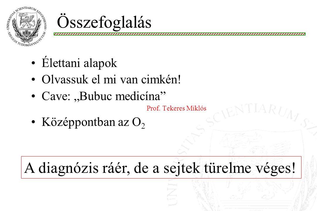 """Összefoglalás Élettani alapok Olvassuk el mi van cimkén! Cave: """"Bubuc medicína"""" Prof. Tekeres Miklós Középpontban az O 2 A diagnózis ráér, de a sejtek"""