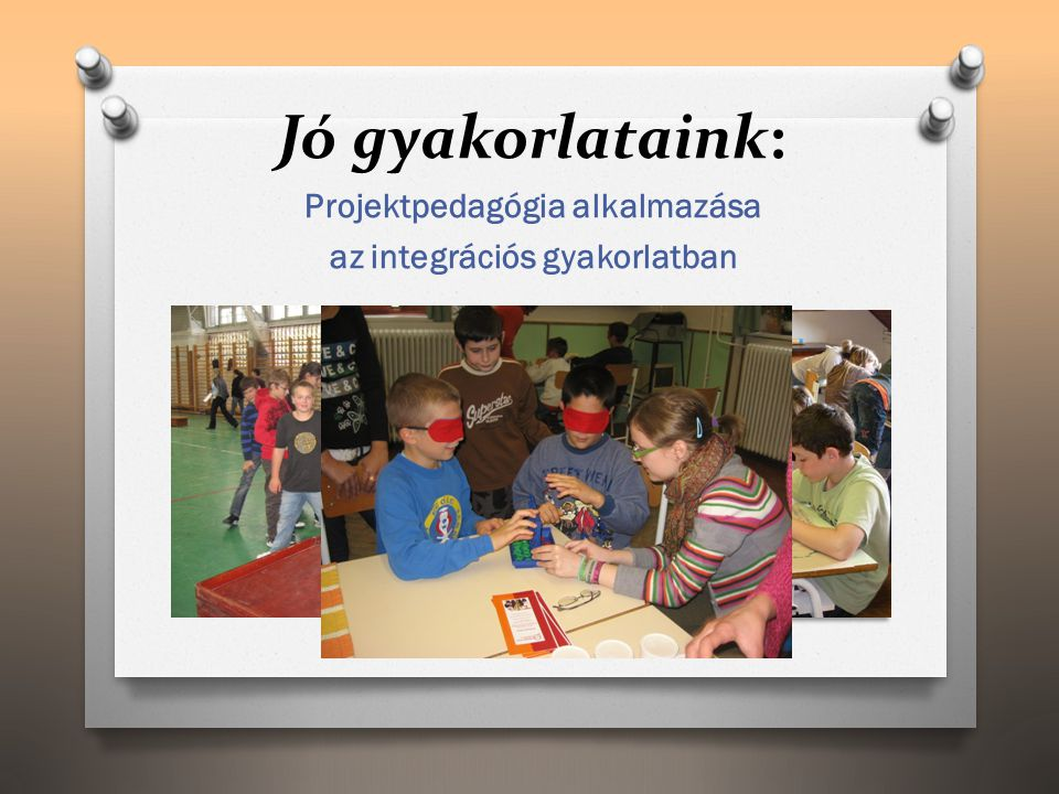 Jó gyakorlataink: Projektpedagógia alkalmazása az integrációs gyakorlatban