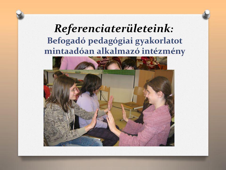 Referenciaterületeink : Befogadó pedagógiai gyakorlatot mintaadóan alkalmazó intézmény