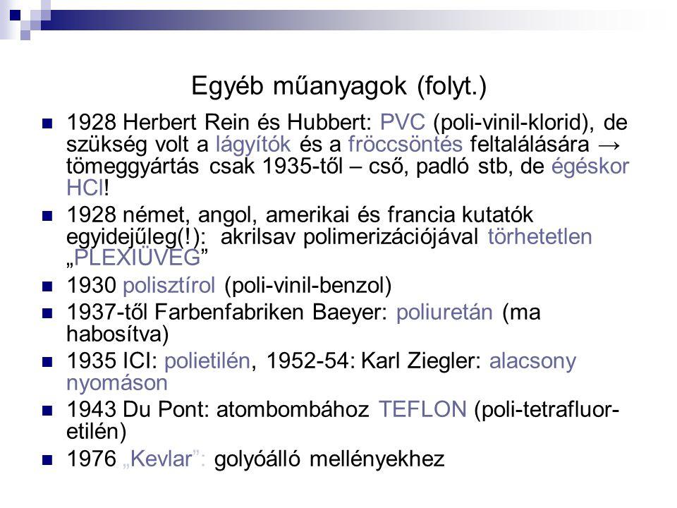 Egyéb műanyagok (folyt.) 1928 Herbert Rein és Hubbert: PVC (poli-vinil-klorid), de szükség volt a lágyítók és a fröccsöntés feltalálására → tömeggyárt