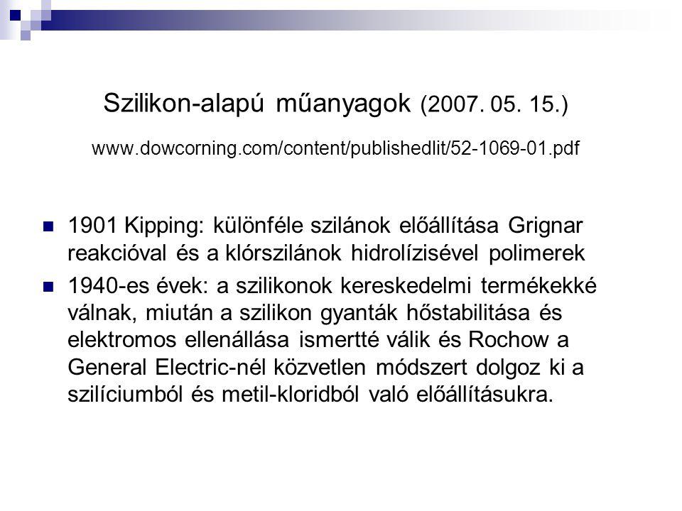 Szilikon-alapú műanyagok (2007. 05. 15.) www.dowcorning.com/content/publishedlit/52-1069-01.pdf 1901 Kipping: különféle szilánok előállítása Grignar r