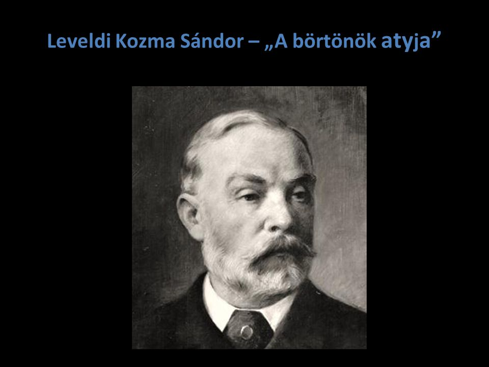 "Leveldi Kozma Sándor – ""A börtönök aty j a"""