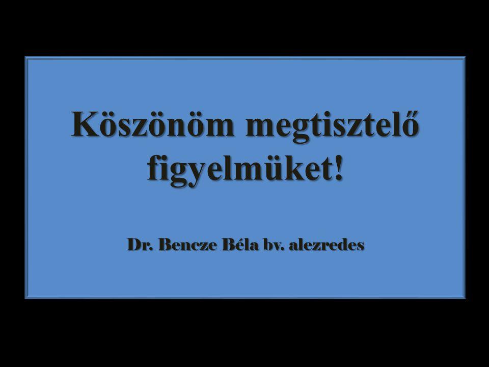 Köszönöm megtisztelő figyelmüket! Dr. Bencze Béla bv. alezredes Köszönöm megtisztelő figyelmüket! Dr. Bencze Béla bv. alezredes