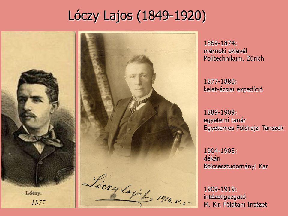 1877 Lóczy Lajos (1849-1920) 1869-1874: mérnöki oklevél Politechnikum, Zürich 1877-1880: kelet-ázsiai expedíció 1889-1909: egyetemi tanár Egyetemes Fö
