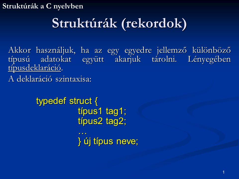 Struktúrák a C nyelvben 1 Akkor használjuk, ha az egy egyedre jellemző különböző típusú adatokat együtt akarjuk tárolni.