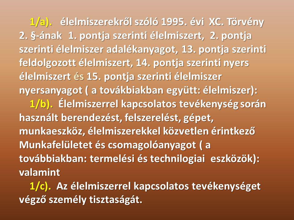 1/a). élelmiszerekről szóló 1995. évi XC. Törvény 1/a). élelmiszerekről szóló 1995. évi XC. Törvény 2. §-ának 1. pontja szerinti élelmiszert, 2. pontj