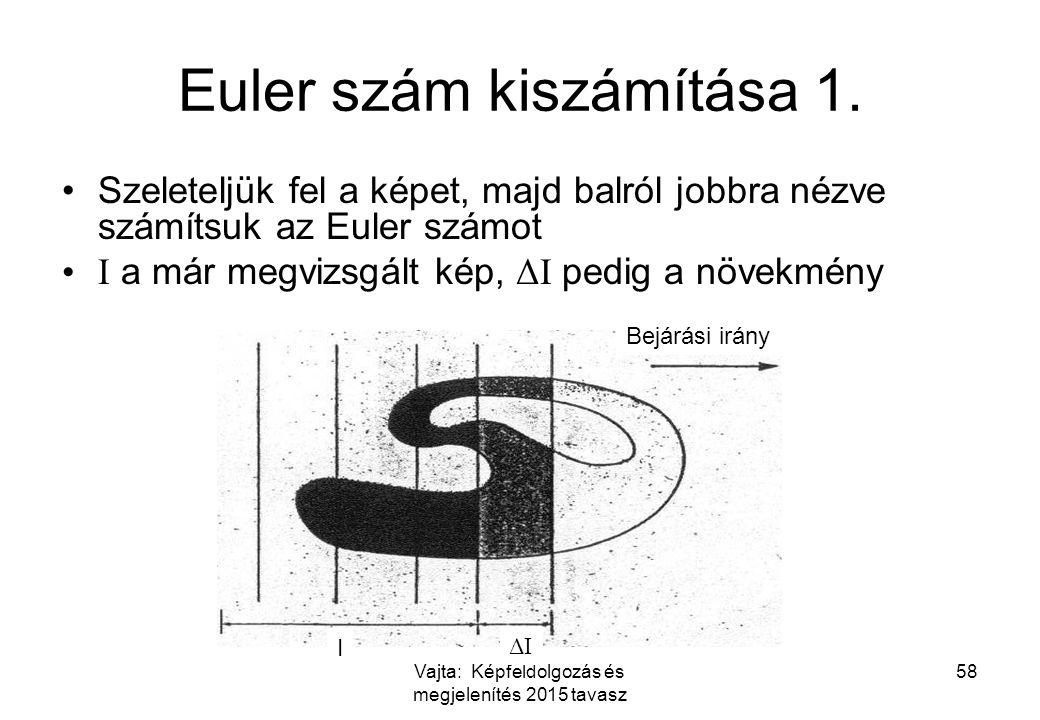 Vajta: Képfeldolgozás és megjelenítés 2015 tavasz 58 Euler szám kiszámítása 1. Szeleteljük fel a képet, majd balról jobbra nézve számítsuk az Euler sz