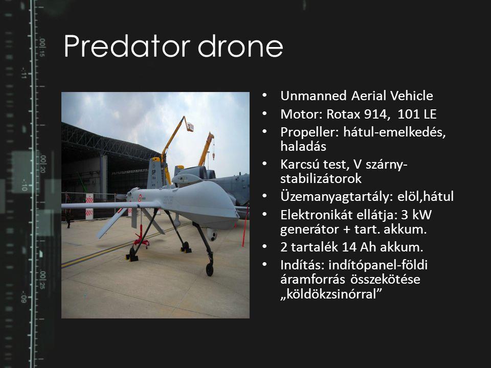 Predator drone Unmanned Aerial Vehicle Motor: Rotax 914, 101 LE Propeller: hátul-emelkedés, haladás Karcsú test, V szárny- stabilizátorok Üzemanyagtar