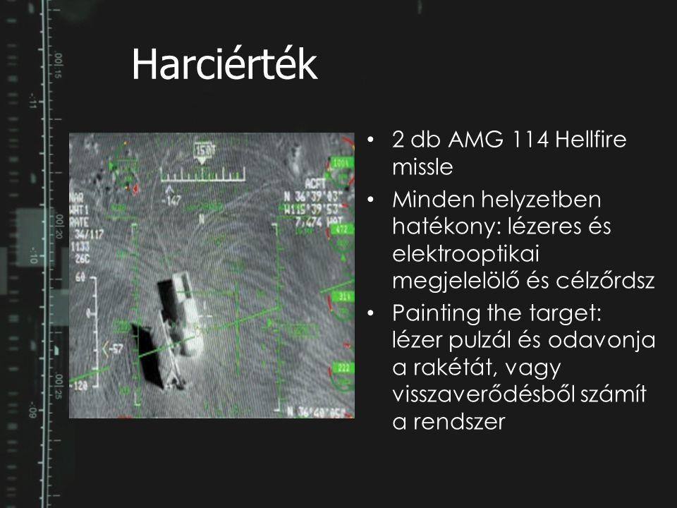 Harciérték 2 db AMG 114 Hellfire missle Minden helyzetben hatékony: lézeres és elektrooptikai megjelelölő és célzőrdsz Painting the target: lézer pulz