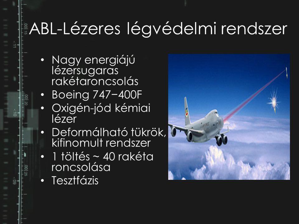 ABL-Lézeres légvédelmi rendszer Nagy energiájú lézersugaras rakétaroncsolás Boeing 747−400F Oxigén-jód kémiai lézer Deformálható tükrök, kifinomult re