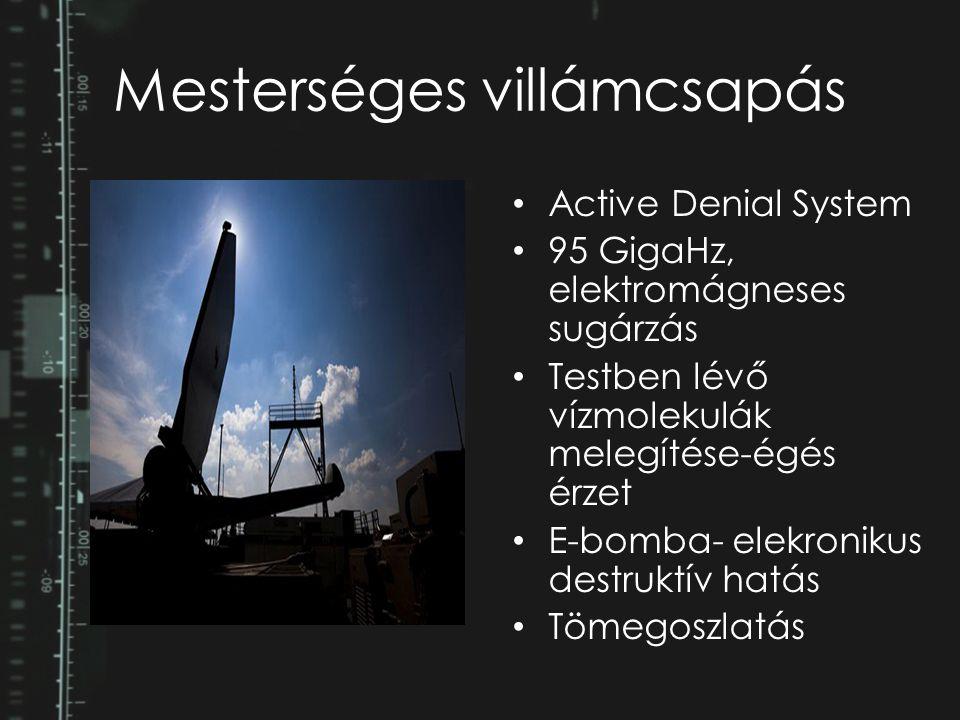 Mesterséges villámcsapás Active Denial System 95 GigaHz, elektromágneses sugárzás Testben lévő vízmolekulák melegítése-égés érzet E-bomba- elekronikus