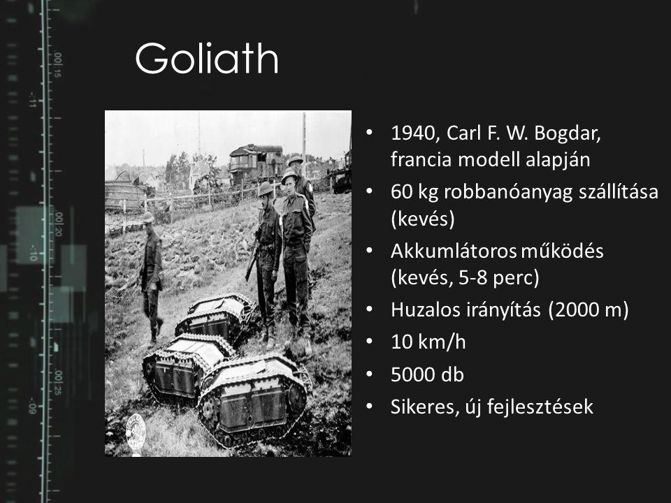 Goliath 1940, Carl F. W. Bogdar, francia modell alapján 60 kg robbanóanyag szállítása (kevés) Akkumlátoros működés (kevés, 5-8 perc) Huzalos irányítás