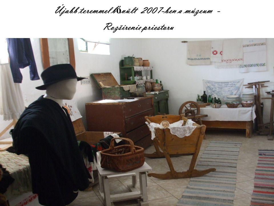 Újabb teremmel b ő vült 2007-ben a múzeum - Rozšírenie priestoru