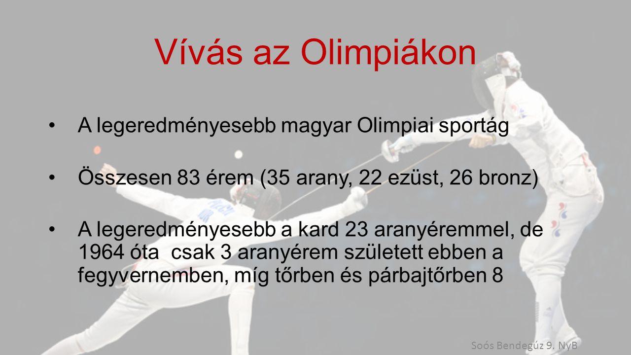 Vívás az Olimpiákon A legeredményesebb magyar Olimpiai sportág Összesen 83 érem (35 arany, 22 ezüst, 26 bronz) A legeredményesebb a kard 23 aranyéremmel, de 1964 óta csak 3 aranyérem született ebben a fegyvernemben, míg tőrben és párbajtőrben 8 Soós Bendegúz 9.