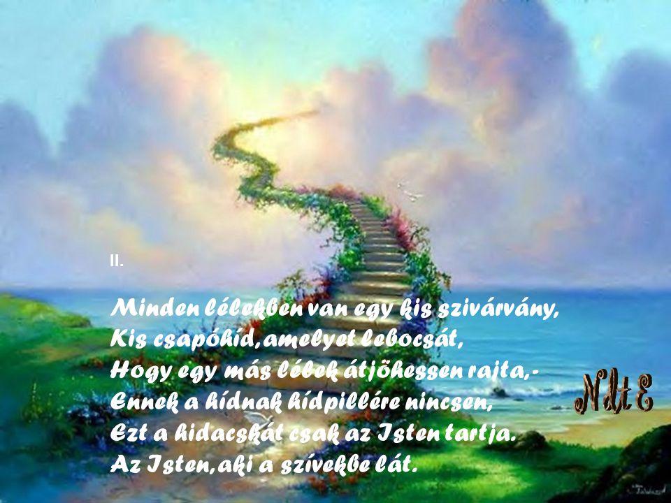 Reményik Sándor: Szivárvány Némethy Titinek A párában, a vízesés felett, Halványan, mint egy álom, És testetlenül, mint egy lehelet: Az örökifjú szivá