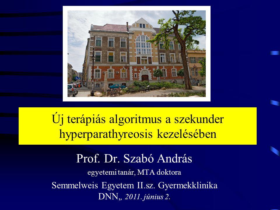 Új terápiás algoritmus a szekunder hyperparathyreosis kezelésében Prof. Dr. Szabó András egyetemi tanár, MTA doktora Semmelweis Egyetem II.sz. Gyermek