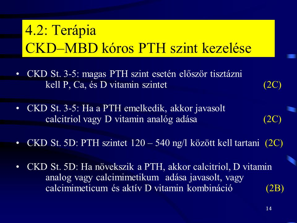 14 4.2: Terápia CKD–MBD kóros PTH szint kezelése CKD St. 3-5: magas PTH szint esetén először tisztázni kell P, Ca, és D vitamin szintet (2C) CKD St. 3