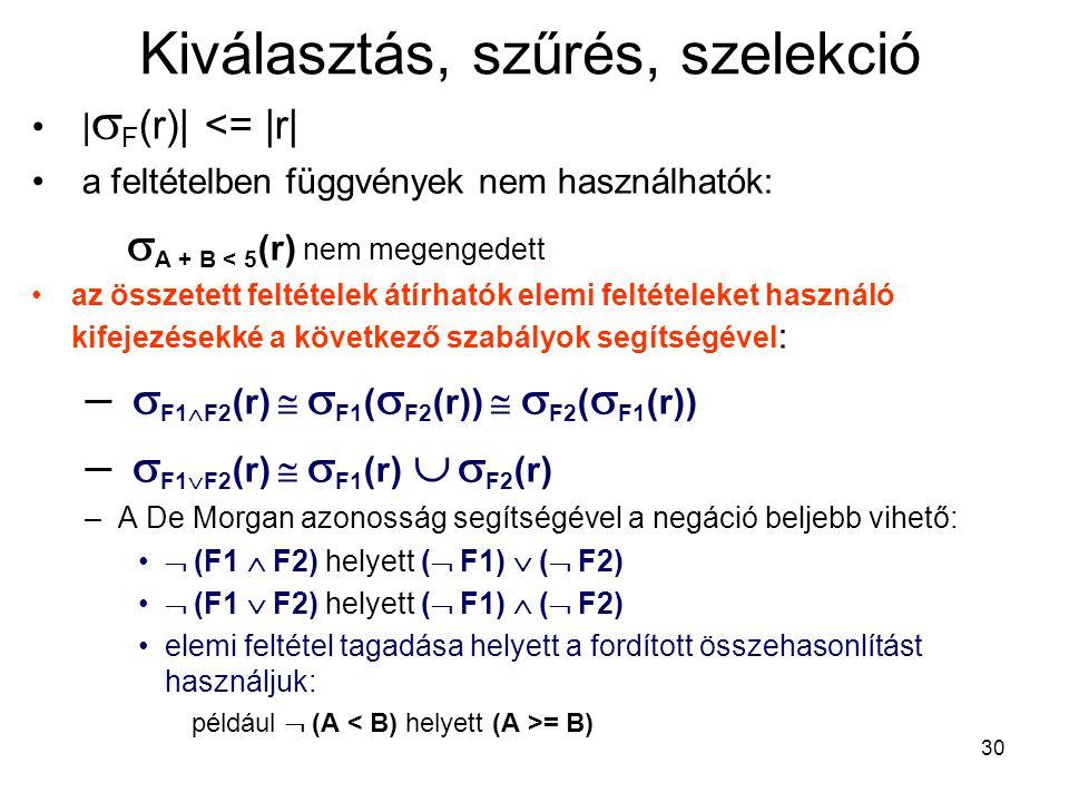 30 Kiválasztás, szűrés, szelekció |  F (r)| <= |r| a feltételben függvények nem használhatók:  A + B < 5 (r) nem megengedett az összetett feltételek