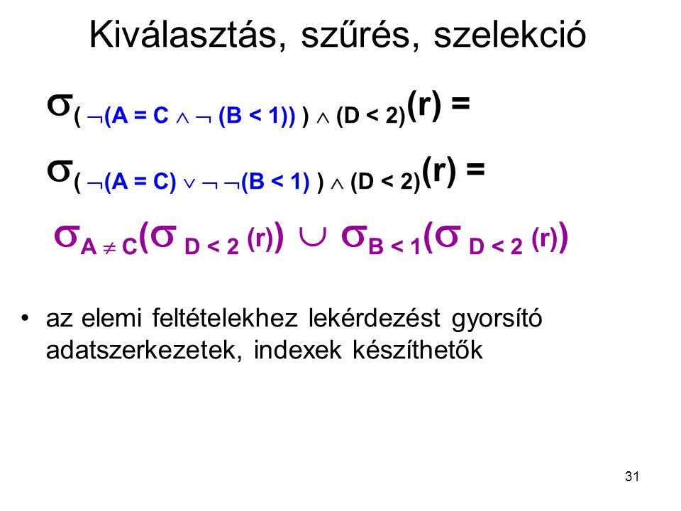 31 Kiválasztás, szűrés, szelekció  (  (A = C   (B < 1)) )  (D < 2) (r) =  (  (A = C)    (B < 1) )  (D < 2) (r) =  A  C (  D < 2 (r) ) 