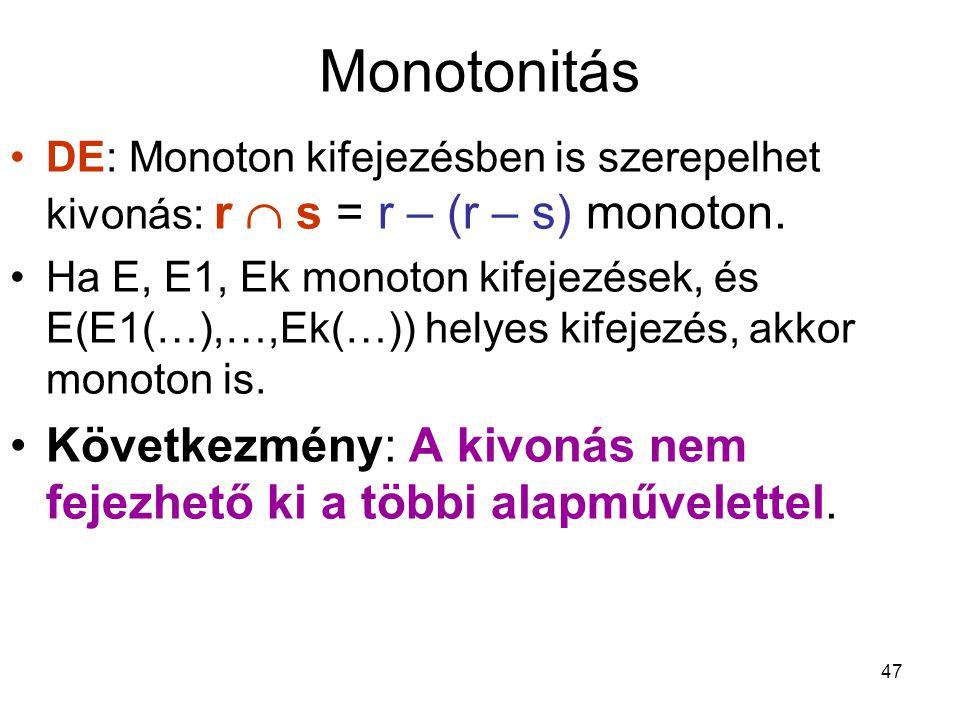 47 Monotonitás DE: Monoton kifejezésben is szerepelhet kivonás: r  s = r – (r – s) monoton. Ha E, E1, Ek monoton kifejezések, és E(E1(…),…,Ek(…)) hel
