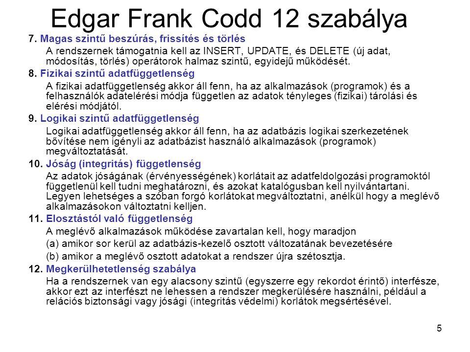 5 Edgar Frank Codd 12 szabálya 7. Magas szintű beszúrás, frissítés és törlés A rendszernek támogatnia kell az INSERT, UPDATE, és DELETE (új adat, módo