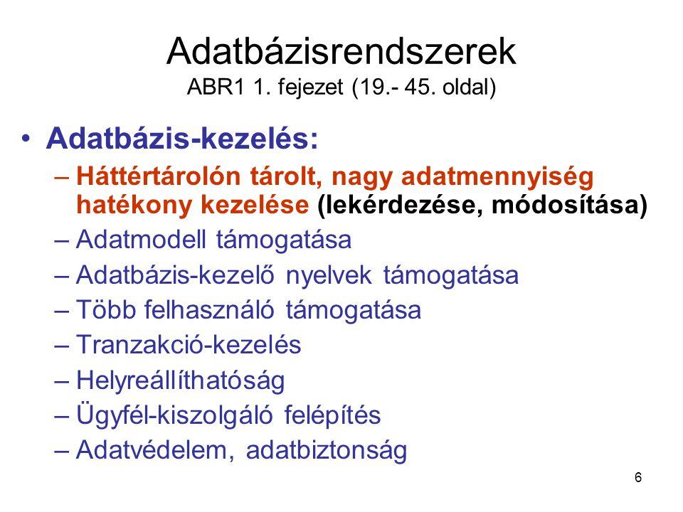 6 Adatbázisrendszerek ABR1 1. fejezet (19.- 45. oldal) Adatbázis-kezelés: –Háttértárolón tárolt, nagy adatmennyiség hatékony kezelése (lekérdezése, mó