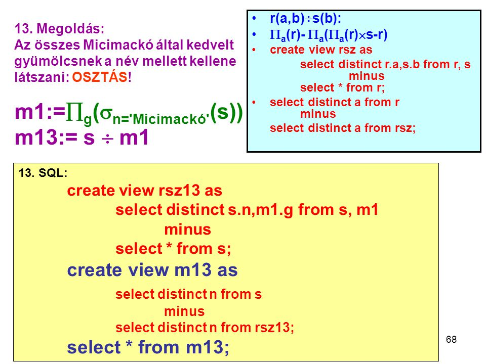 68 13. Megoldás: Az összes Micimackó által kedvelt gyümölcsnek a név mellett kellene látszani: OSZTÁS! m1:=  g (  n='Micimackó' (s)) m13:= s  m1 13