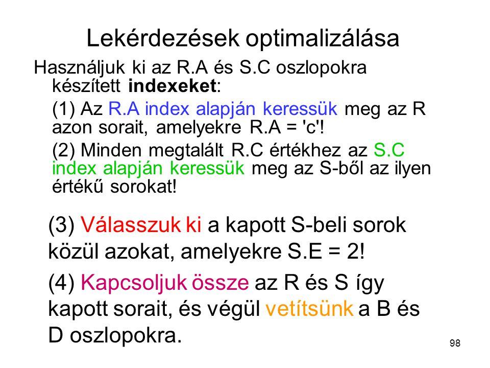 98 Használjuk ki az R.A és S.C oszlopokra készített indexeket: (1) Az R.A index alapján keressük meg az R azon sorait, amelyekre R.A = 'c'! (2) Minden