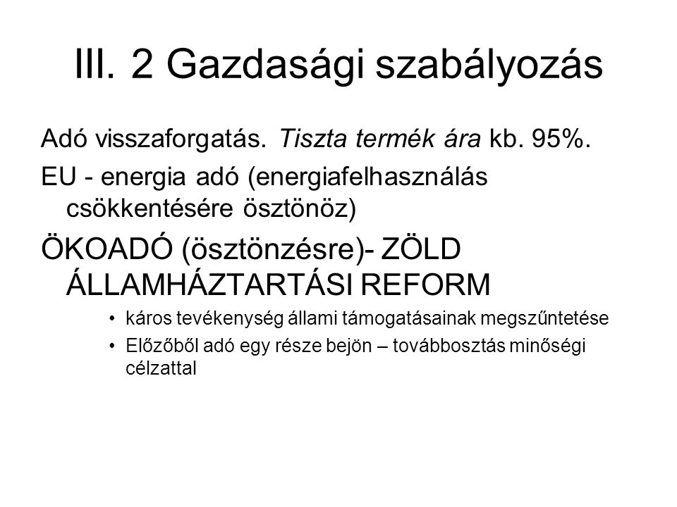 III. 2 Gazdasági szabályozás Adó visszaforgatás. Tiszta termék ára kb.