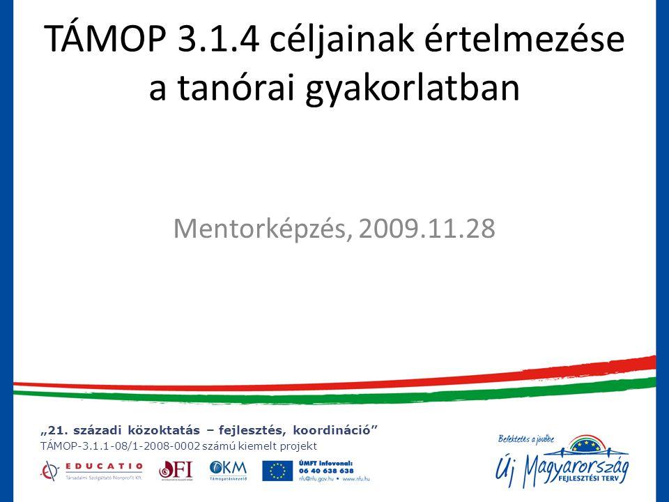 """""""21. századi közoktatás – fejlesztés, koordináció"""" TÁMOP-3.1.1-08/1-2008-0002 számú kiemelt projekt """"21. századi közoktatás – fejlesztés, koordináció"""""""