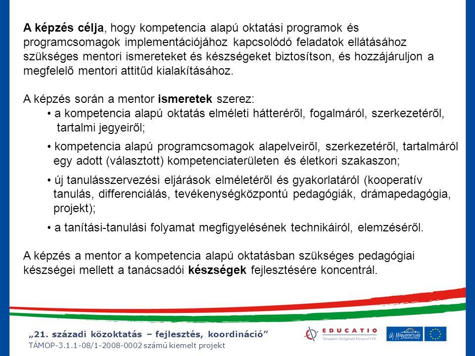 """""""21. századi közoktatás – fejlesztés, koordináció"""" TÁMOP-3.1.1-08/1-2008-0002 számú kiemelt projekt A képzés célja, hogy kompetencia alapú oktatási pr"""