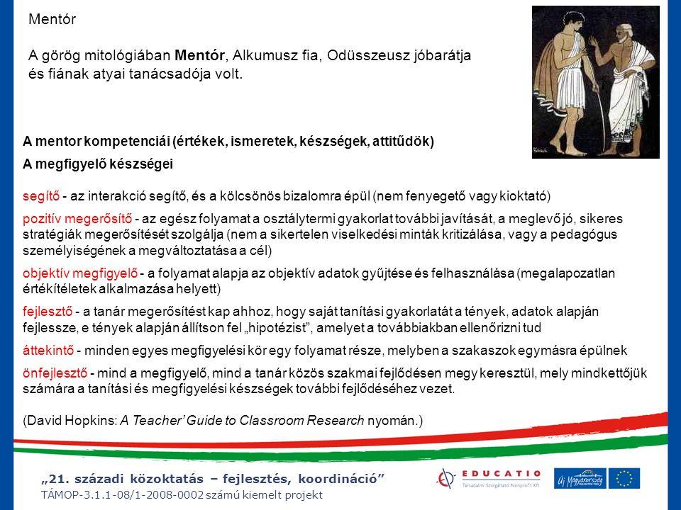 """""""21. századi közoktatás – fejlesztés, koordináció"""" TÁMOP-3.1.1-08/1-2008-0002 számú kiemelt projekt Mentór A görög mitológiában Mentór, Alkumusz fia,"""