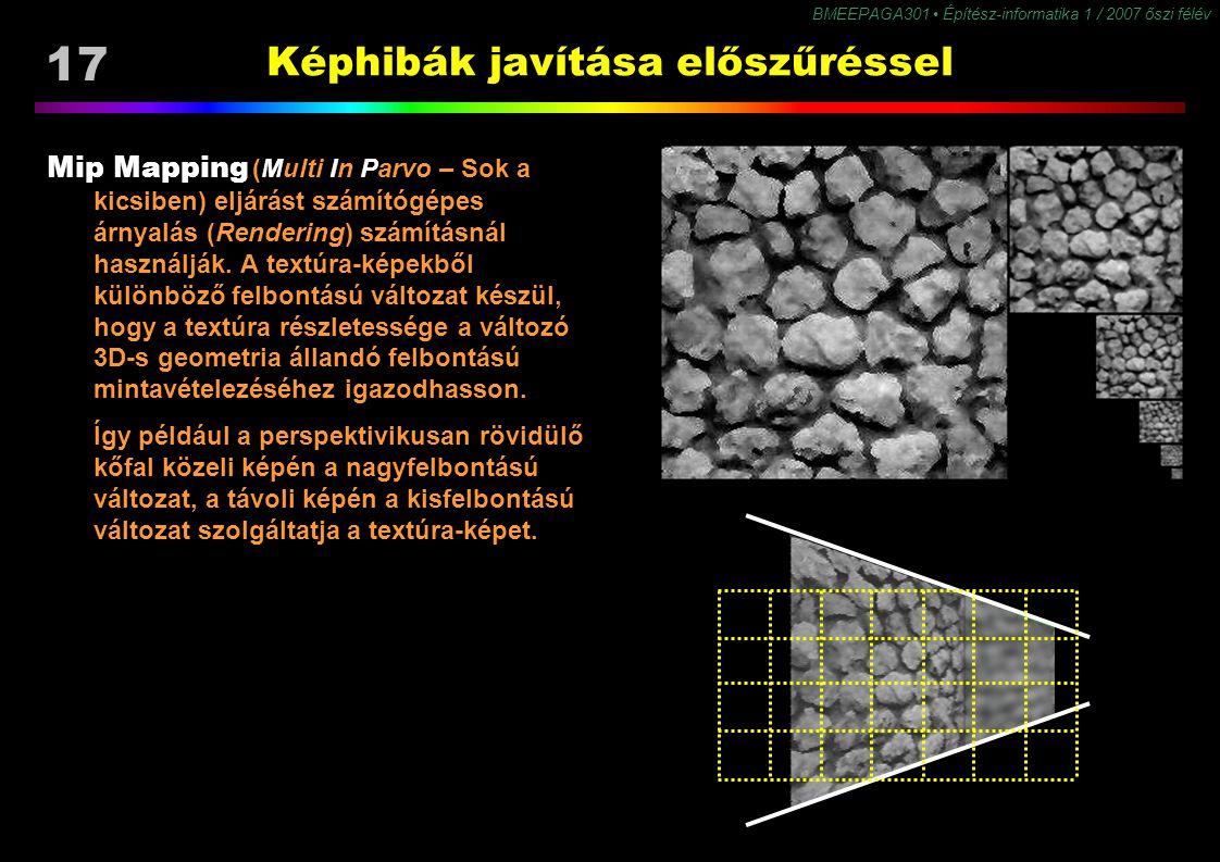 17 BMEEPAGA301 Építész-informatika 1 / 2007 őszi félév Képhibák javítása előszűréssel Mip Mapping (Multi In Parvo – Sok a kicsiben) eljárást számítógé