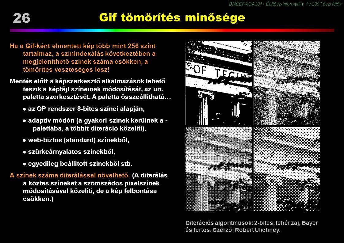 26 BMEEPAGA301 Építész-informatika 1 / 2007 őszi félév Gif tömörítés minősége Ha a Gif-ként elmentett kép több mint 256 színt tartalmaz, a színindexál