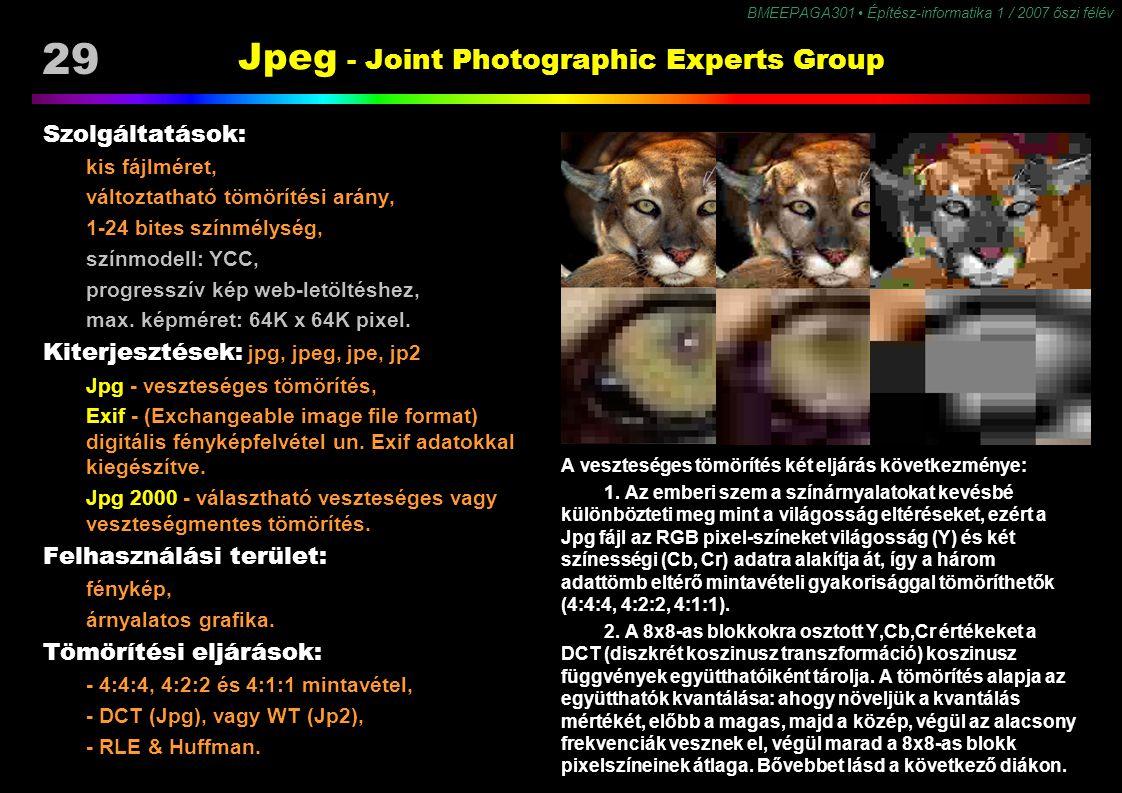 29 BMEEPAGA301 Építész-informatika 1 / 2007 őszi félév Jpeg - Joint Photographic Experts Group Szolgáltatások: kis fájlméret, változtatható tömörítési