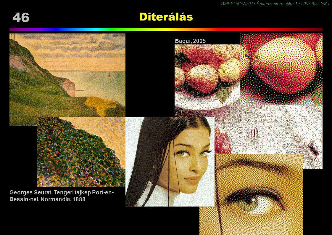 46 BMEEPAGA301 Építész-informatika 1 / 2007 őszi félév Diterálás Baqai, 2005 Georges Seurat, Tengeri tájkép Port-en- Bessin-nél, Normandia, 1888