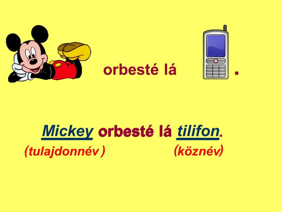 orbesté lá. ______ orbesté lá _____. ( ) Mickey orbesté lá tilifon tulajdonnévköznév