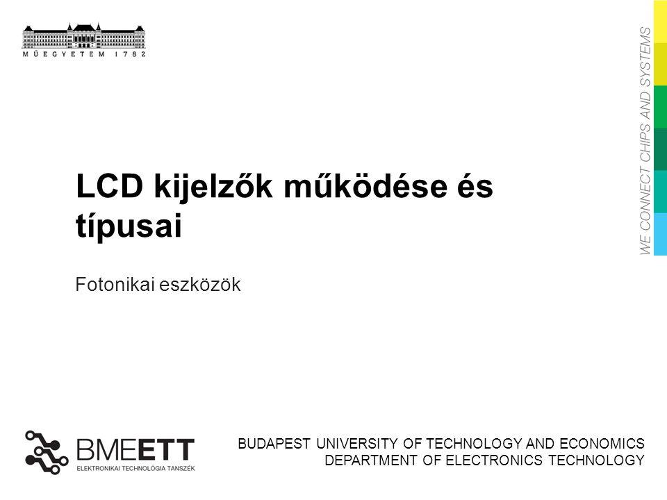 BUDAPEST UNIVERSITY OF TECHNOLOGY AND ECONOMICS DEPARTMENT OF ELECTRONICS TECHNOLOGY LCD kijelzők működése és típusai Fotonikai eszközök
