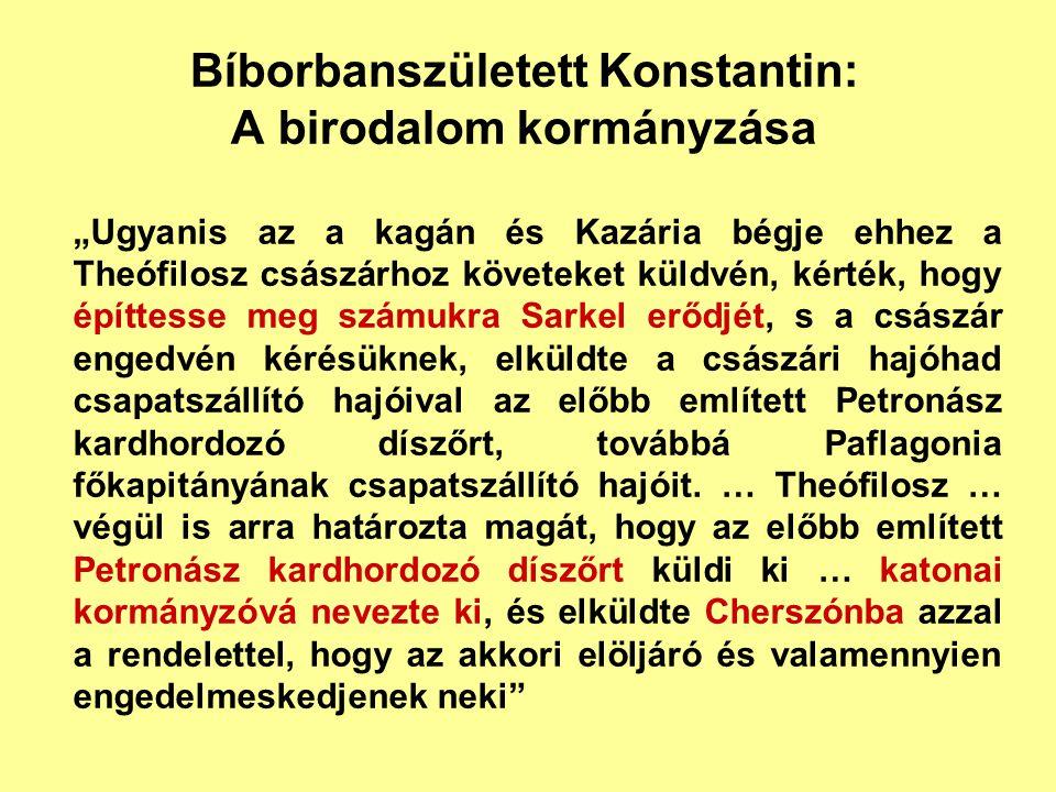 """Bíborbanszületett Konstantin: A birodalom kormányzása """"Ugyanis az a kagán és Kazária bégje ehhez a Theófilosz császárhoz követeket küldvén, kérték, ho"""