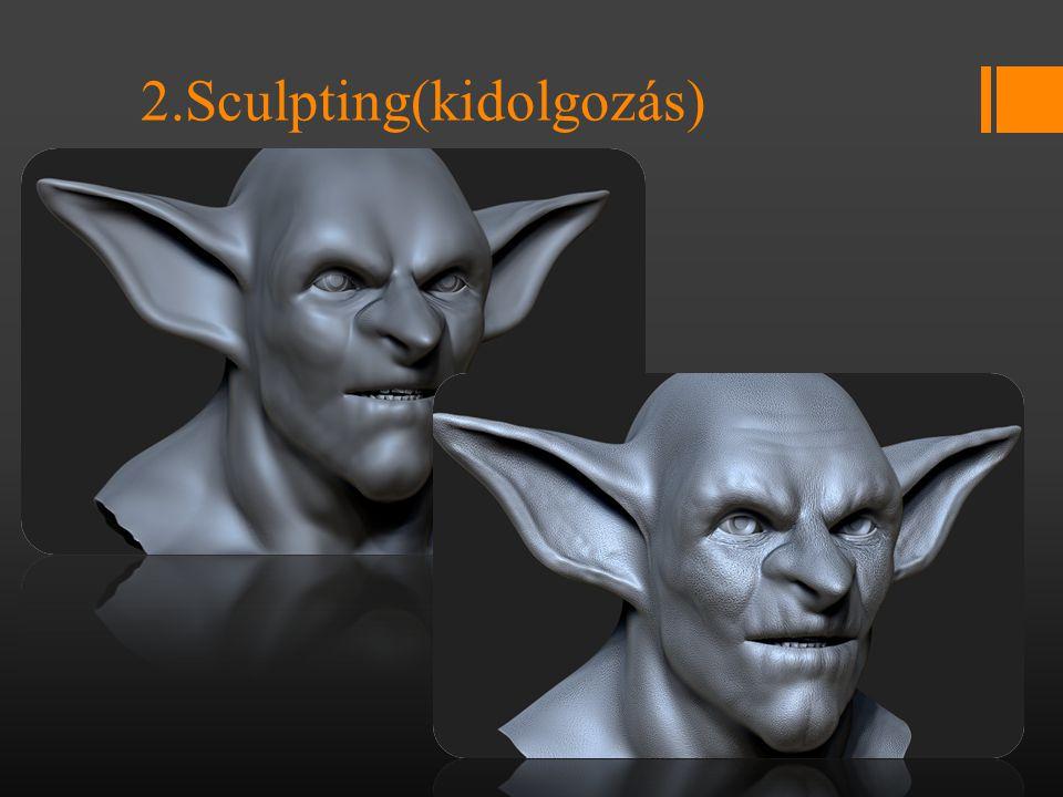 2.Sculpting(kidolgozás)