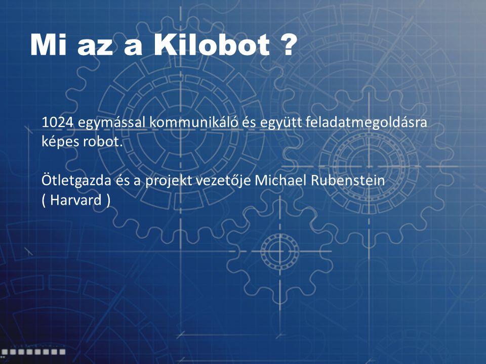 Mi az a Kilobot . 1024 egymással kommunikáló és együtt feladatmegoldásra képes robot.