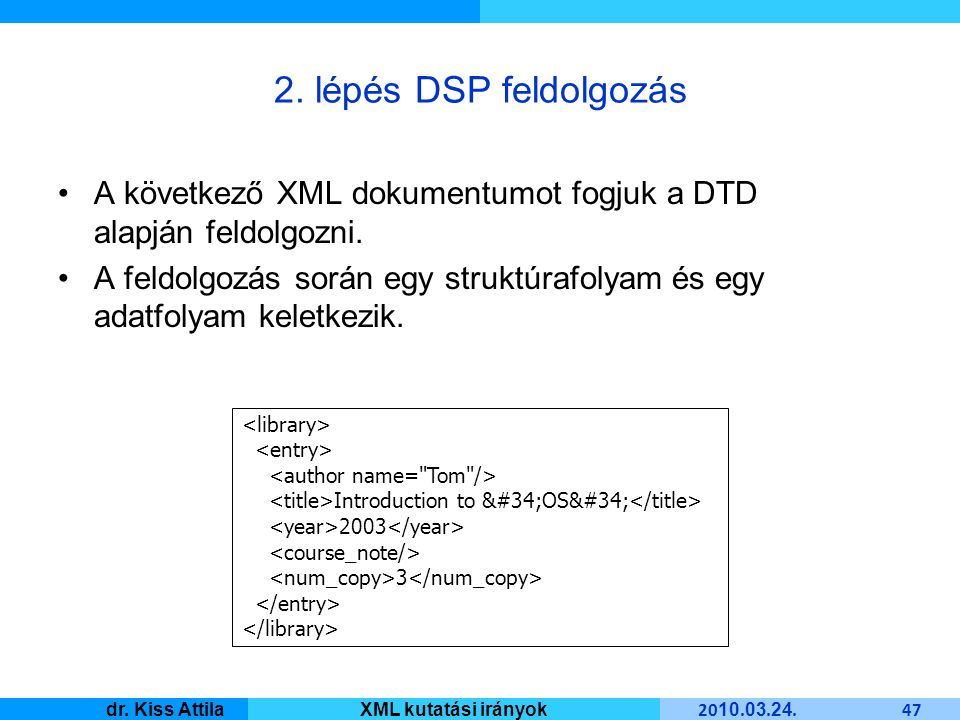 Master Informatique 20 10. 03. 24. 47 dr. Kiss AttilaXML kutatási irányok 2.