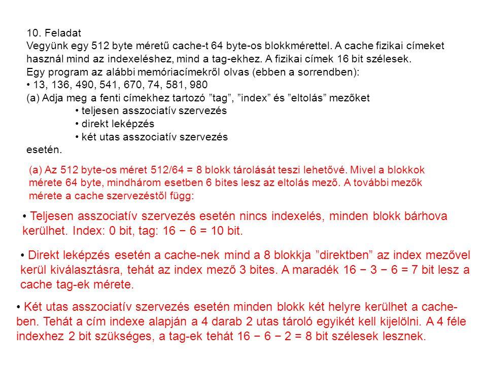 10. Feladat Vegyünk egy 512 byte méretű cache-t 64 byte-os blokkmérettel.