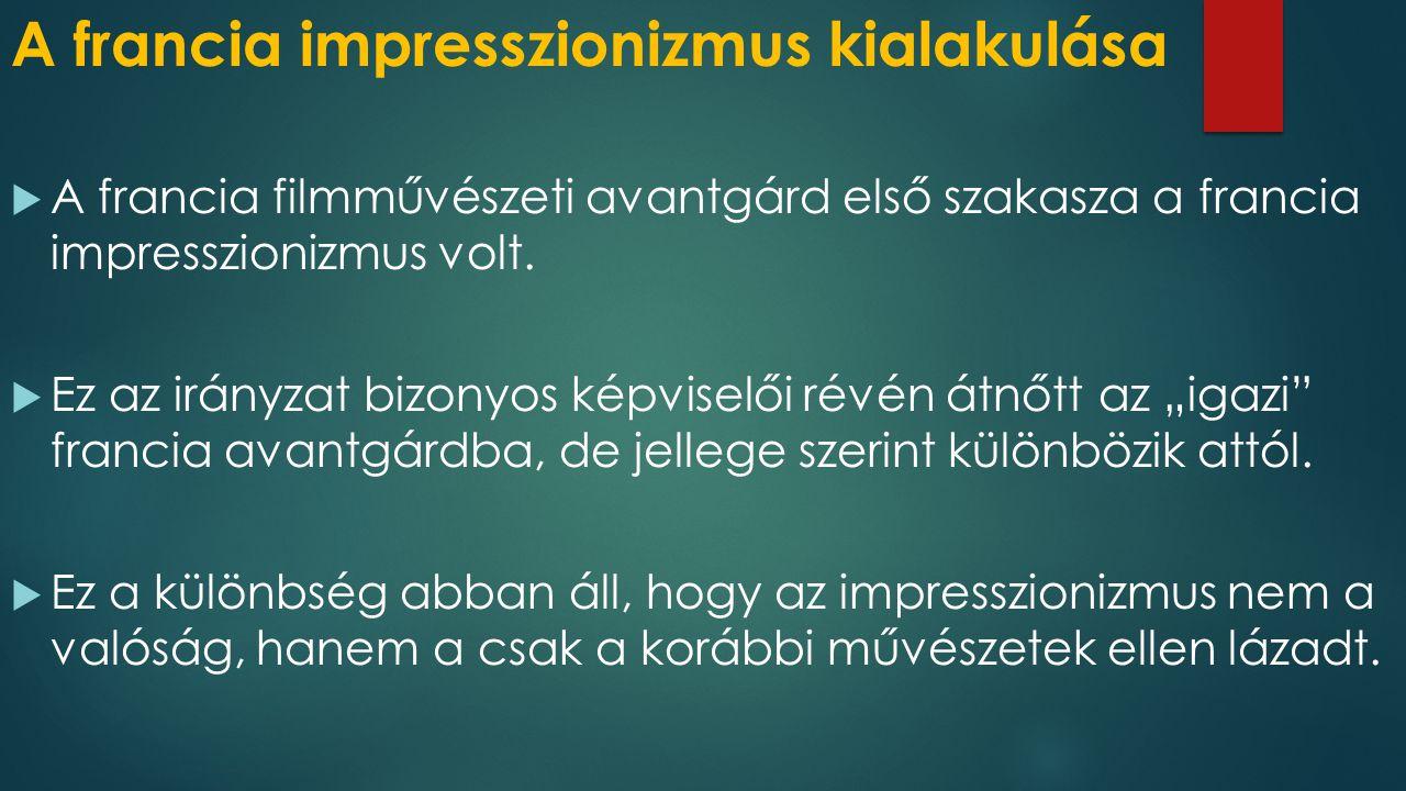 A francia impresszionizmus képviselői  Az impresszionizmus előfutárának Abel Gance tekinthető.