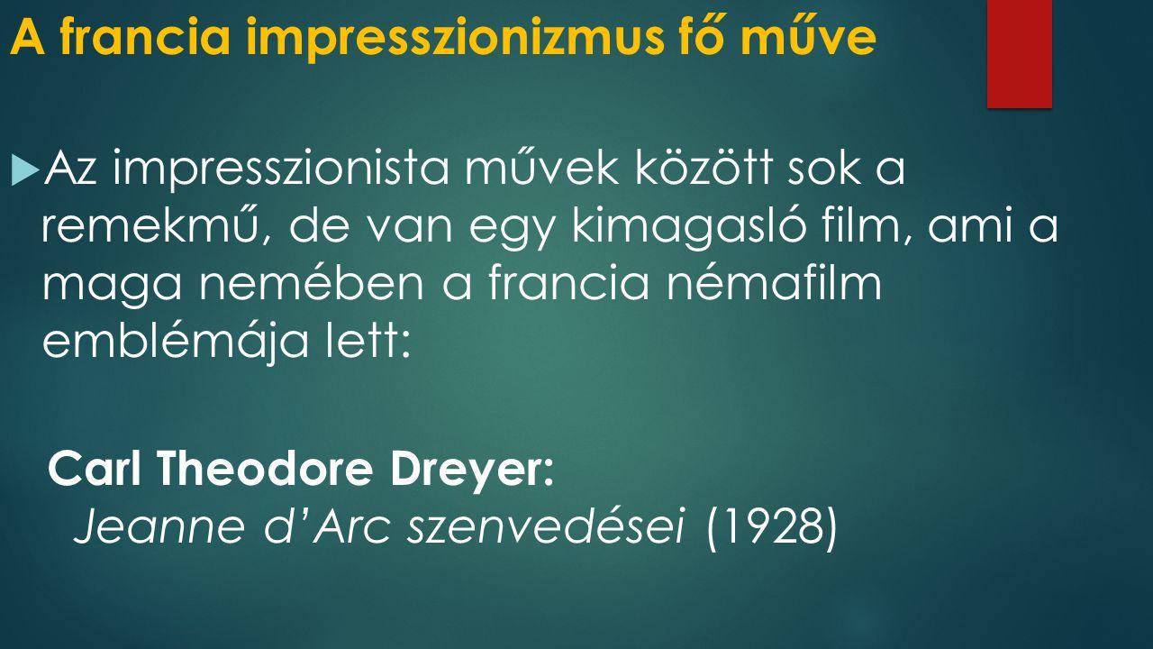 A francia impresszionizmus fő műve  Az impresszionista művek között sok a remekmű, de van egy kimagasló film, ami a maga nemében a francia némafilm emblémája lett: Carl Theodore Dreyer: Jeanne d'Arc szenvedései (1928)