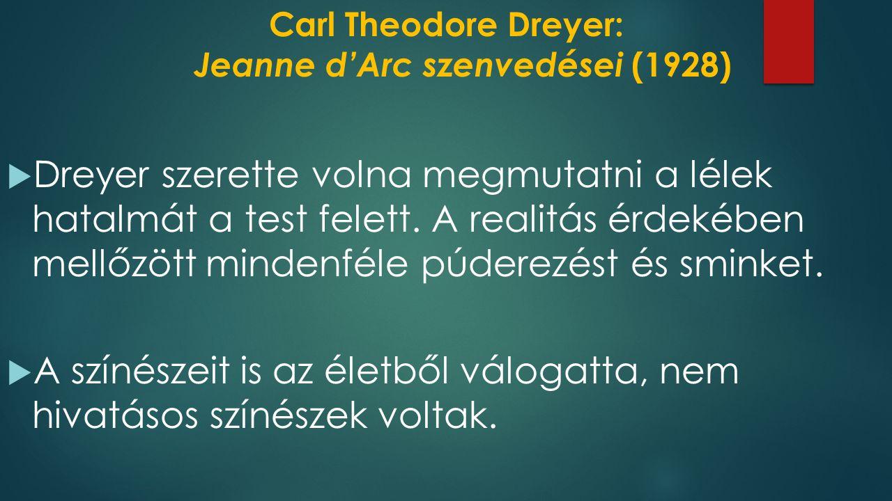 Carl Theodore Dreyer: Jeanne d'Arc szenvedései (1928)  A rendező végig közeli képkivágásokat használ, ezek közül is főleg permier- és szekond plánokat, de előfordul kistotál is.